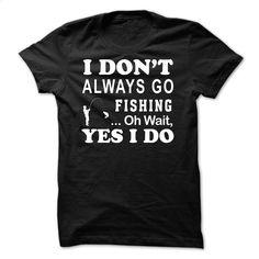 I dont always – Fishing T Shirt, Hoodie, Sweatshirts - personalized t shirts #teeshirt #Tshirt