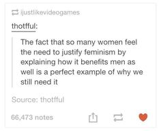 Thank God someone said it. No, feminism need not benefit men too. It's made for women!  The reason we needed feminism in the first place was because of men only.