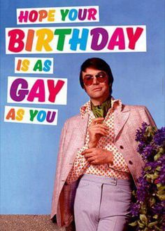hope your birthday is as gay as you,humor,meme