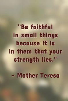 Be faithful in small things. Quote from Mother Teresa. #interfaith #chrismukkah