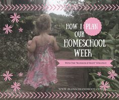 "How I Plan Our Homeschool Week with the ""Blossom and Root"" Strategy http://blossomandroot.com/how-i-plan-our-homeschool-week-with-the-blossom-and-root-strategy/"