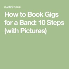 How to Book Gigs for a Band: 10 Steps (with Pictures)