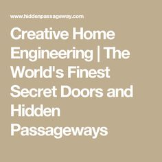 Creative Home Engineering | The World's Finest Secret Doors and Hidden Passageways