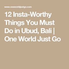 12 Insta-Worthy Things You Must Do in Ubud, Bali   One World Just Go