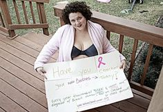 Have you checked your BOOBIES today?    Even though I lost my father, grandmother and Aunt to cancer for years I failed to recognize the importance of annual check ups. Until one day after not feeling well for months I went to the doctor, at that time tests were ran and I was diagnosed with cancer filled cells and tumors that were quickly turning into full fledged cancer. I was rushed into surgery where the cancer was removed however it had spread so far that it insured I would never again…