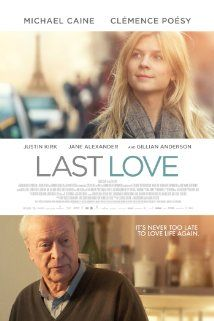 Last Love - Michael Caine and Clemence Poesy ... about a life-changing connection between a retired and widowed American philosophy professor and a young Parisian woman.
