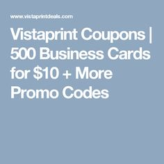 Vistaprint Coupons | 500 Business Cards for $10 + More Promo Codes