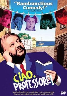 "Film: Ciao, Professore! (1992) This ""fish out of water"" comedy is about an elementary school teacher from northern Italy who is sent by mistake to an impoverished town in southern Italy."