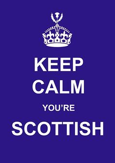 Scottish Party Decorations | ... Events > International Posters > Keep Calm Scottish Poster - A3