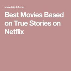 Best Movies Based on True Stories on Netflix