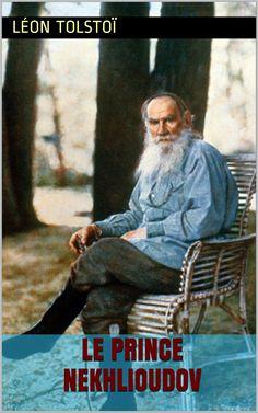 Le Prince Nekhlioudov est un roman de l'écrivain russe Léon #Tolstoï (1828 – 1910).