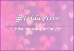 I cannot believe it is Friday already and I still have so much still to do. Welcome to my second #FridayFive post of 2018. This week has been hard back to work still feeling poorly but tonight I ache and all my joints are stiff.  Practicing Gratitude helps to inspire a more positive attitude and will hopefully make us a little happier.  The Friday Five 1. Iam grateful that my daughters scan was clear and that she needs no further treatment.  2. I am grateful that January is over. The worst…