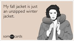 My fall jacket is just an unzipped winter jacket. | Seasonal Ecard