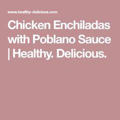 Chicken Enchiladas with Poblano Sauce | Healthy. Delicious.