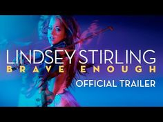 LINDSEY STIRLING: BRAVE ENOUGH OFFICIAL TRAILER - YouTube https://www.youtube.com/watch?v=yqlWvkbbTQQ