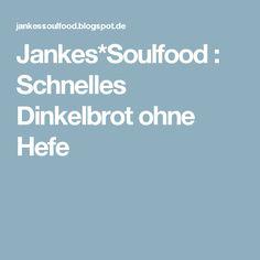 Jankes*Soulfood : Schnelles Dinkelbrot ohne Hefe