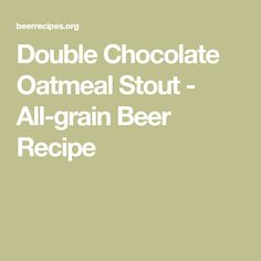 Double Chocolate Oatmeal Stout - All-grain Beer Recipe