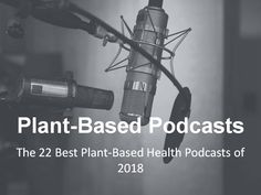 Best 22 Plant-Based Health Podcasts in 2018.   #HealthyLiving #Podcasts #PlantBased