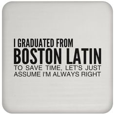 I Graduated From Boston Latin To Save Time Lets Just Assume Im Always Right Coasters