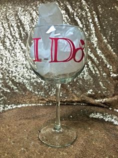 """I Do"" 25 oz wine glass. Monogram the back, put an initial, or have a pair of lips to make it super cute!"