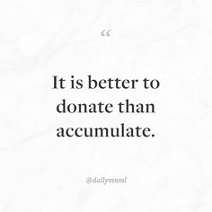 """It is better to donate than accumulate.""    Feel free to share our posts with anyone you'd like.  You can also find us here: dailymnml.com Twitter: @dailymnml    Tags: #dailymnml #minimalism #quote #quotes #minimal #minimalist #minimalistic #minimalquote #minimalzine #minimalmood #minimalove #lessismore #simple #simplelife #simpleliving #simplicity #instaminim #stoicism #goodlife #inspiration #motivation #slowlife #slowliving #mindfulness #love #wisdom #mnml #quotesoftheday #quotestoliveby…"