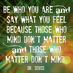 Be Who You Are and Say What You Feel - a wonderful Dr Seuss quote in a free printable!