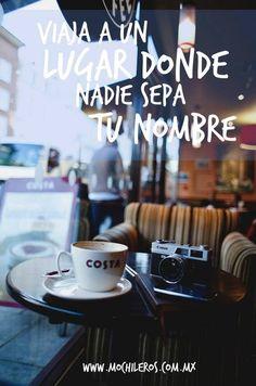 Viaja a un lugar donde nadie sepa tu nombre #Viajar #Travel #Mochileros