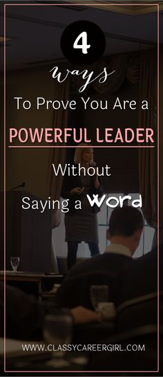 4 Ways To Prove You Are a Powerful Leader Without Saying a Word