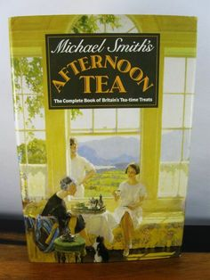Afternoon Tea: The Complete Book of Britain's Tea-time Treats by Michael Smith For sale on Ruby Lane
