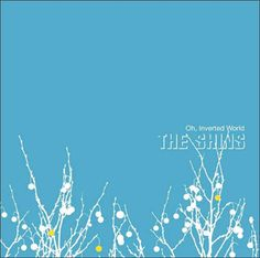 Oh, Inverted World. The Shins.
