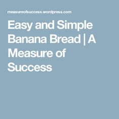 Easy and Simple Banana Bread | A Measure of Success