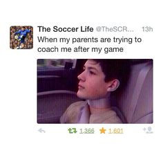 "Im just like ""mom youve never played soccer so you dont know what your talking about!"""