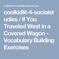 coolkidlit-4-socialstudies / If You Traveled West in a Covered Wagon - Vocabulary Building Exercises