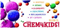 CHEM4KIDS - basic chemistry information on matter, atoms, elements, the periodic table, reactions, and biochemistry.