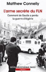 L'arme secrète du FLN - Comment de Gaulle a perdu la guerre d'Algérie Matthew Connelly Françoise Bouillot ( Traducteur )