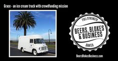 Scott is ready to launch his crowdfunding campaign for Grace. It was an adventure to get his ice cream truck down to Melbourne. Road Trip, Ice Cream, Beer, Trucks, How To Plan, Business, No Churn Ice Cream, Root Beer, Ale