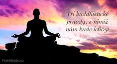 Tři buddhistické pravdy, s nimiž nám bude lehčeji Tarot, Bude, Qigong, Ayurveda, Reiki, Pilates, Videos, Fitness, Life Is Good