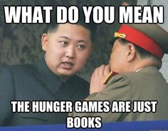 What do you mean The Hunger Games are just books?