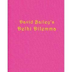 David Bailey: Delhi Dilemma by David Bailey (2012)