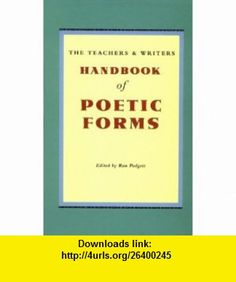 The Teachers and Writers Handbook of Poetic Forms (9780915924615) Ron Padgett , ISBN-10: 0915924617  , ISBN-13: 978-0915924615 ,  , tutorials , pdf , ebook , torrent , downloads , rapidshare , filesonic , hotfile , megaupload , fileserve
