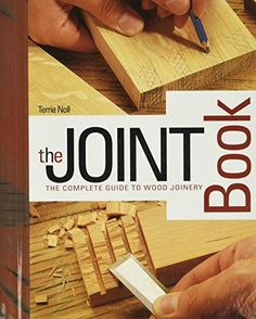 The Joint Book: The Complete Guide to Wood Joinery by Terrie Noll Woodworking Books, Woodworking Joints, Easy Woodworking Projects, Wood Projects, Woodworking Jigsaw, Japanese Woodworking, Woodworking Basics, Woodworking Workbench, Popular Woodworking
