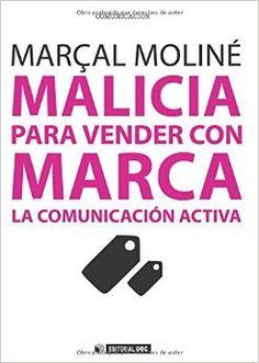 Malicia para vender con marca: la comunicación activa /Marçal Moliné.. -- 1ª ed. en lengua castellana.. -- Barcelona : Editorial OUC, 2014.