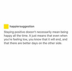 Staying positive doesn't necessarily mean being happy all the time...