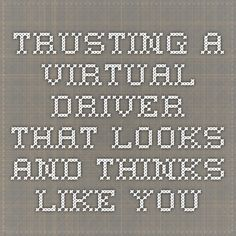 Trusting a Virtual Driver that looks and thinks like you