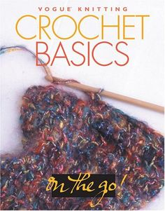 Vogue Knitting on the Go Crochet Basics ** Details can be found by clicking on the image.