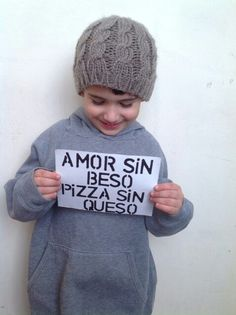 Amor sin beso, pizza sin queso - for all you gringos-  Love without kisses, pizza without cheese