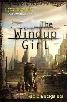 The Windup Girl; by Bacigalupi
