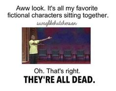 Or then left the series or they became evil and everyone's like why do you have a fictional crush on the bad guy