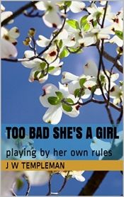 Too Bad She's a Girl by J W Templeman - OnlineBookClub.org Book of the Day! @OnlineBookClub