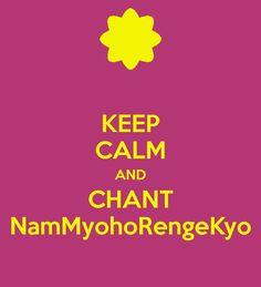 keep calm and chant | KEEP CALM AND CHANT NamMyohoRengeKyo - KEEP CALM AND CARRY ON Image ...